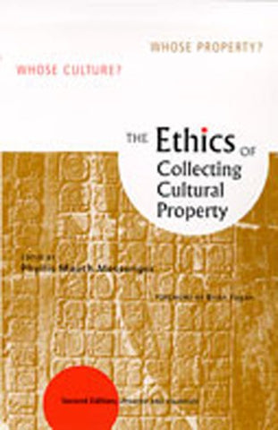 The Ethics of Collecting Cultural Property : Whose Culture? Whose Property?