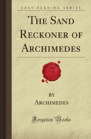 The Sand Reckoner of Archimedes (Forgotten Books)
