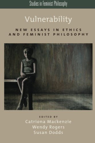 Vulnerability: New Essays in Ethics and Feminist Philosophy (Studies in Feminist Philosophy)