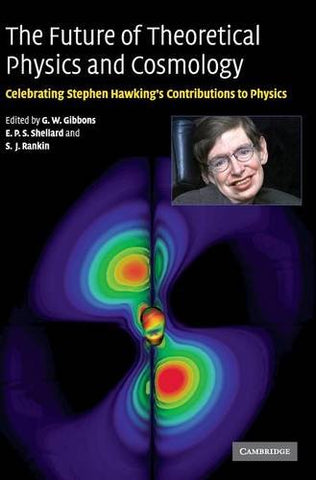 The Future Of Theoretical Physics And Cosmology: Celebrating Stephen Hawking'S Contributions To Physics