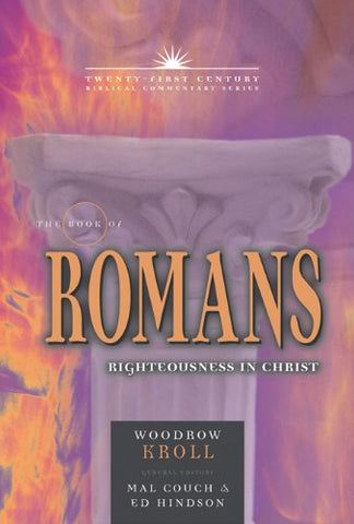 The Book of Romans: Righteousness in Christ (21st Century Biblical Commentary Series)
