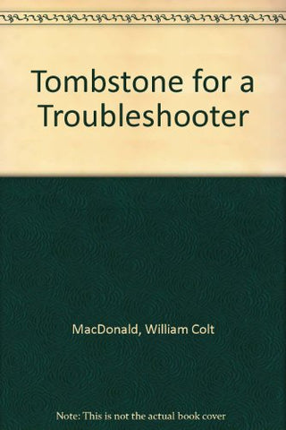 Tombstone For A Troubleshooter (U)