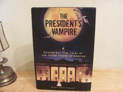 The President's Vampire Strange -but-True Tales of The United States of America