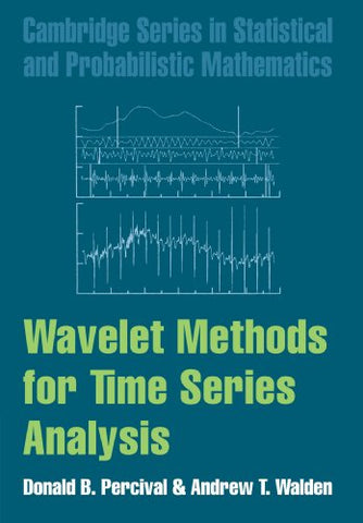 Wavelet Methods for Time Series Analysis (Cambridge Series in Statistical and Probabilistic Mathematics)