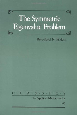 The Symmetric Eigenvalue Problem (Classics in Applied Mathematics)