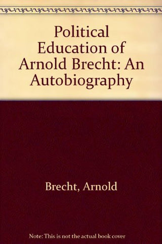 The Political Education of Arnold Brecht: An Autobiography, 1884-1970