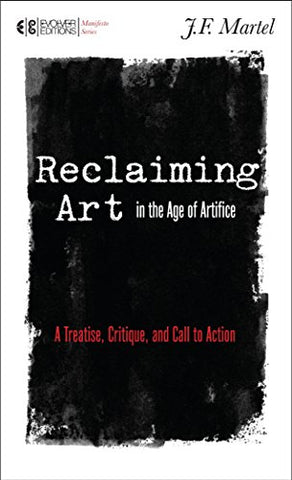 Reclaiming Art in the Age of Artifice: A Treatise, Critique, and Call to Action (Manifesto)
