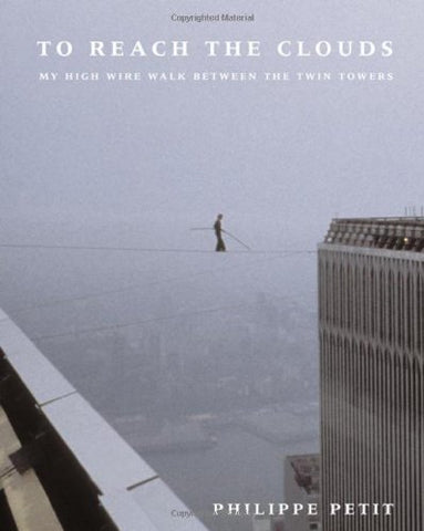 To Reach The Clouds: My High Wire Walk Between The Twin Towers