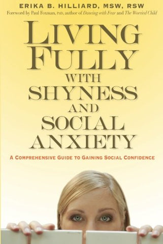 Living Fully With Shyness And Social Anxiety: A Comprehensive Guide To Gaining Social Confidence