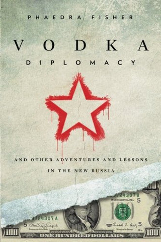 Vodka Diplomacy: And Other Adventures and Lessons in the New Russia