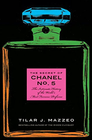 The Secret of Chanel No. 5: The Intimate History of the World's Most Famous Perfume