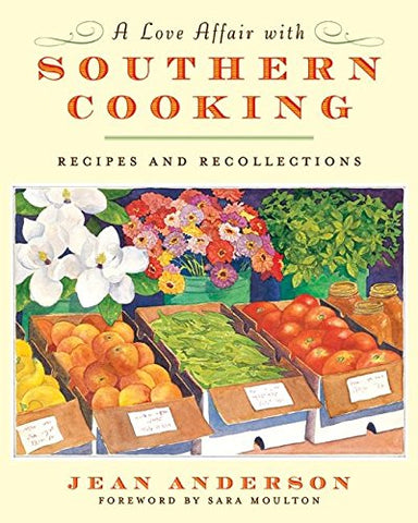 A Love Affair with Southern Cooking: Recipes and Recollections