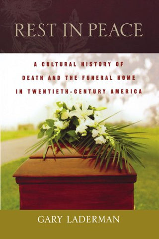 Rest in Peace: A Cultural History of Death and the Funeral Home in Twentieth-Century America
