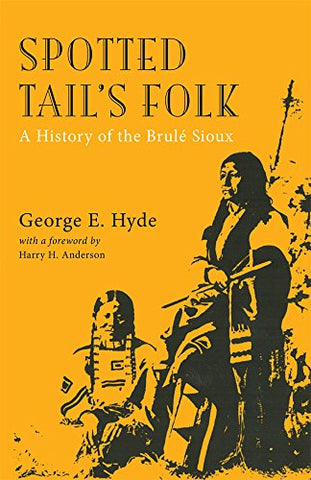 Spotted Tail's Folk: A History of the Brule Sioux (The Civilization of the American Indian Series)