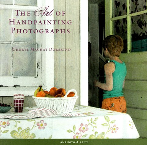 The Art of Handpainting Photographs (Amphoto crafts)