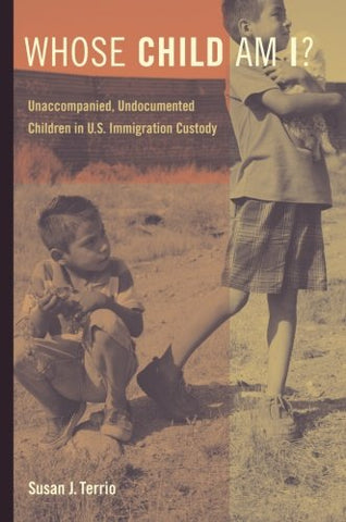Whose Child Am I?: Unaccompanied, Undocumented Children in U.S. Immigration Custody