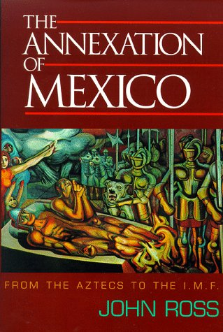 The Annexation of Mexico: From the Aztecs to the IMF