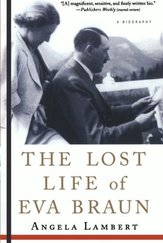 The Lost Life Of Eva Braun: A Biography