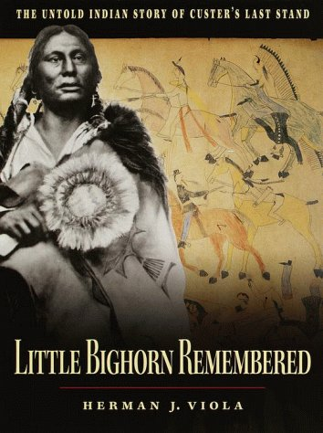 Little Bighorn Remembered: The Untold Indian Story of Custer's Last Stand