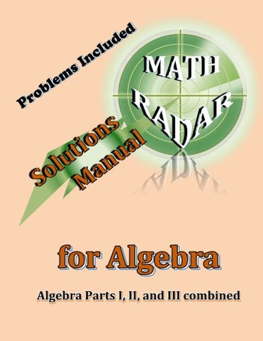 Solutions Manual for Algebra: Algebra Parts I, II, and III combined