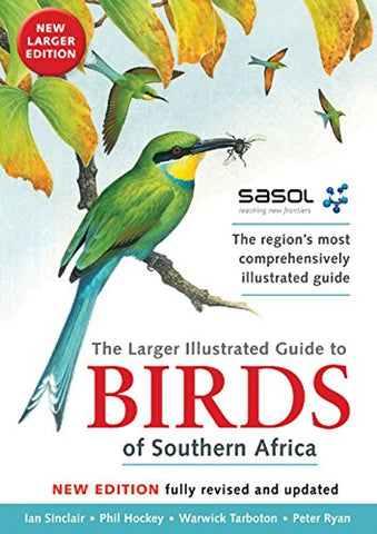 Sasols Larger Illustrated Guide to Birds of Southern Africa