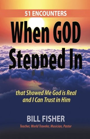 When God Stepped In: 51 Encounters that Showed Me God is Real and I Can Trust in Him