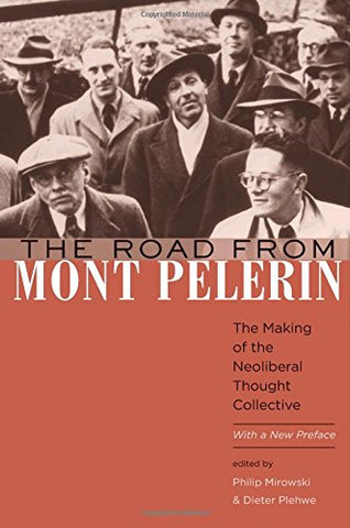 The Road from Mont Plerin: The Making of the Neoliberal Thought Collective, With a New Preface