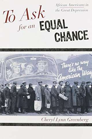To Ask for an Equal Chance: African Americans in the Great Depression (The African American History Series)