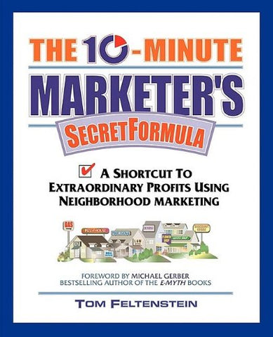 The 10-Minute Marketer's Secret Formula: A Shortcut to Extraordinary Profits Using Neighborhood Marketing