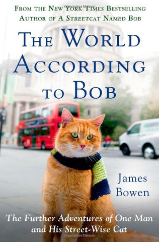 The World According to Bob: The Further Adventures of One Man and His Streetwise Cat