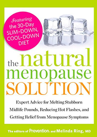 The Natural Menopause Solution: Expert Advice for Melting Stubborn Midlife Pounds, Reducing Hot Flashes, and Getting Relief from Menopause Symptoms