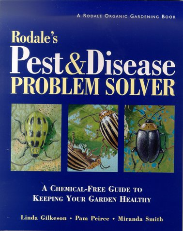 Rodale's Pest and Disease Problem Solver: A Chemical-Free Guide to Keeping Your Garden Healthy