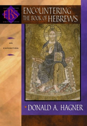 Encountering the Book of Hebrews: An Exposition (Encountering Biblical Studies)