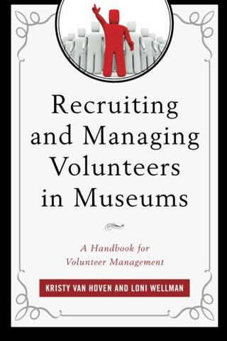 Recruiting And Managing Volunteers In Museums: A Handbook For Volunteer Management (American Association For State And Local History)