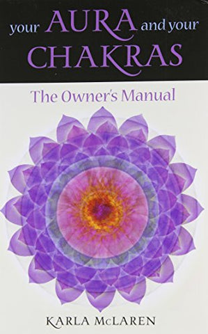 Your Aura & Your Chakras: The Owner's Manual