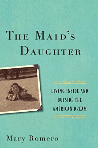 The Maid'S Daughter: Living Inside And Outside The American Dream