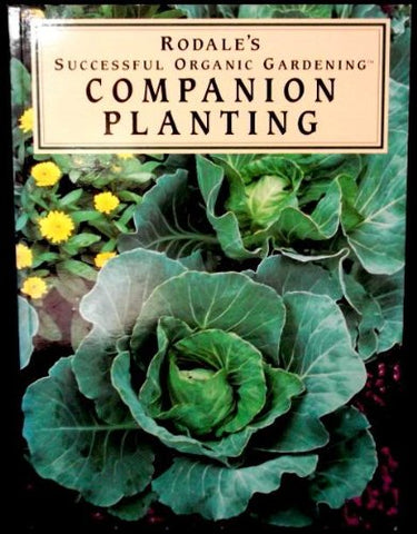 Rodale's Successful Organic Gardening: Companion Planting