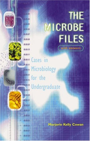 The Microbe Files: Cases In Microbiology For The Undergraduate (With Answers)