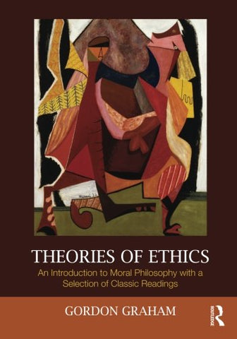 Theories of Ethics: An Introduction to Moral Philosophy with a Selection of Classic Readings