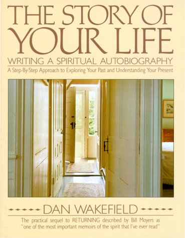 The Story of Your Life: Writing A Spiritual Autobiography