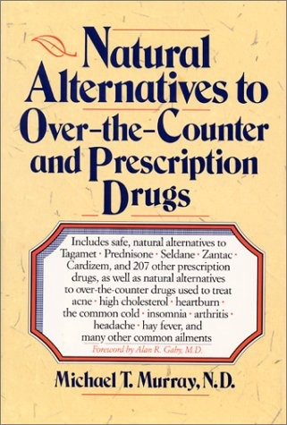Natural Alternatives (o T C) to Over-The-counter and Prescription Drugs