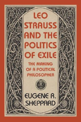 Leo Strauss and the Politics of Exile: The Making of a Political Philosopher (The Tauber Institute Series for the Study of European Jewry)