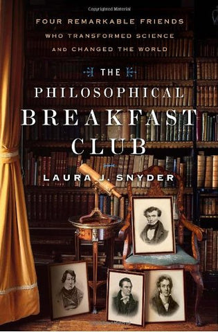 The Philosophical Breakfast Club: Four Remarkable Friends Who Transformed Science and Changed the World