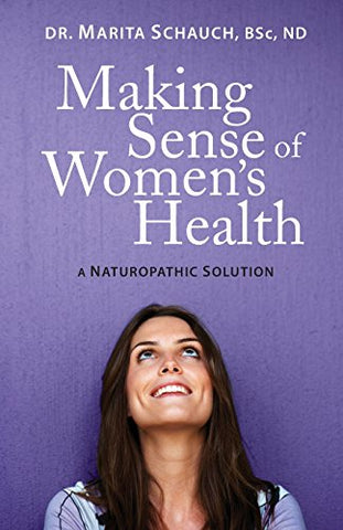 Making Sense of Women's Health: A Naturopathic Solution