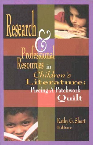 Research & Professional Resources in Children's Literature: Piecing a Patchwork Quilt