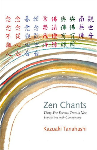 Zen Chants: Thirty-Five Essential Texts with Commentary