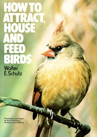How To Attract, House And Feed Birds: Forty-Eight Plans For Bird Feeders And Houses You Can Make