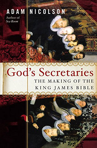God'S Secretaries: The Making Of The King James Bible
