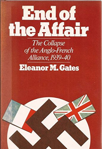 End of the Affair: The Collapse of the Anglo-French Alliance, 1939-40