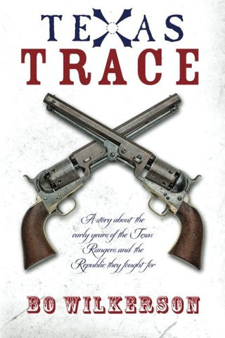 Texas Trace: A story about the early years of the Texas Rangers and the Republic they fought for